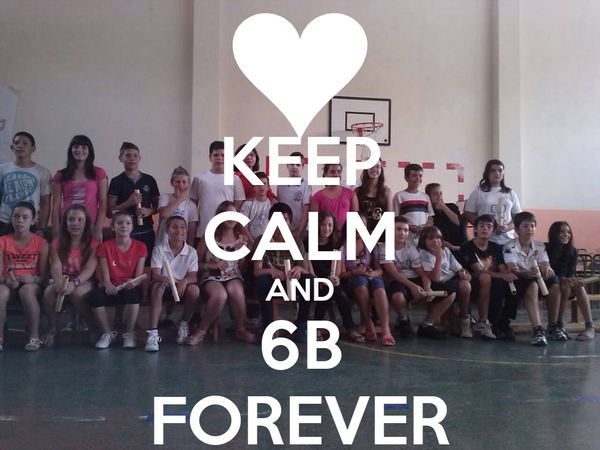 KEEP CALM AND 6B FOREVER