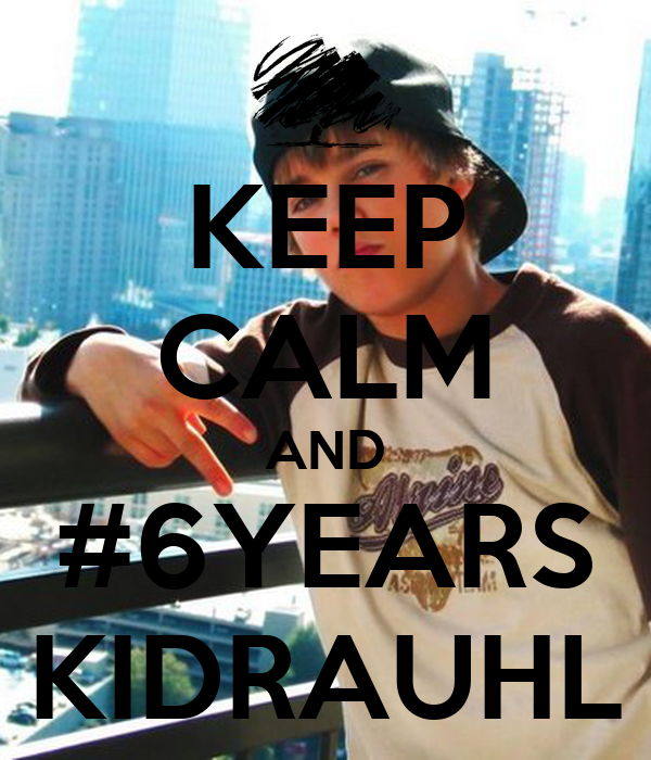 KEEP CALM AND #6YEARS KIDRAUHL