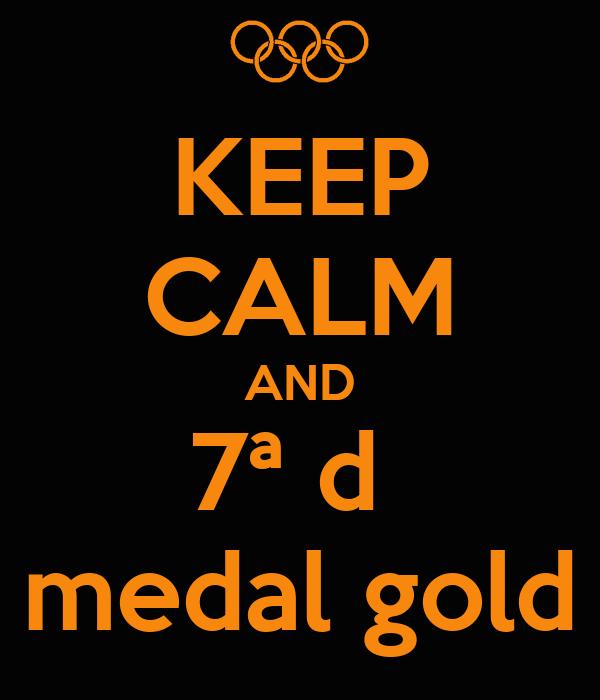 KEEP CALM AND 7ª d  medal gold