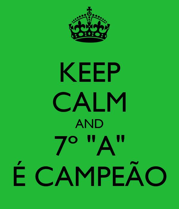 """KEEP CALM AND 7º """"A"""" É CAMPEÃO"""