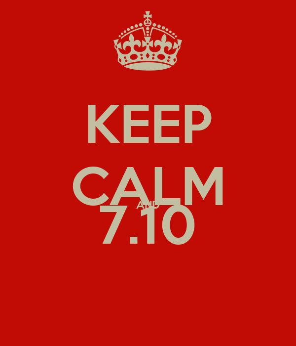 KEEP CALM AND 7.10