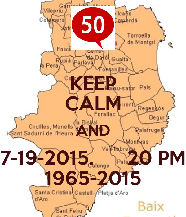 KEEP CALM AND 7-19-2015.      20 PM 1965-2015