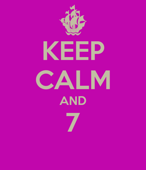 KEEP CALM AND 7
