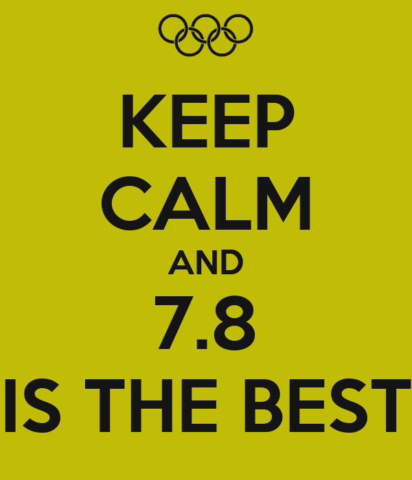 KEEP CALM AND 7.8 IS THE BEST