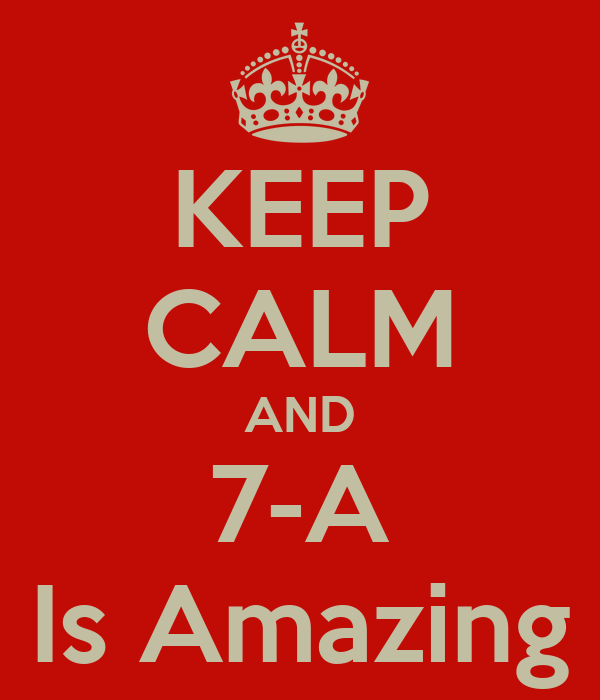 KEEP CALM AND 7-A Is Amazing