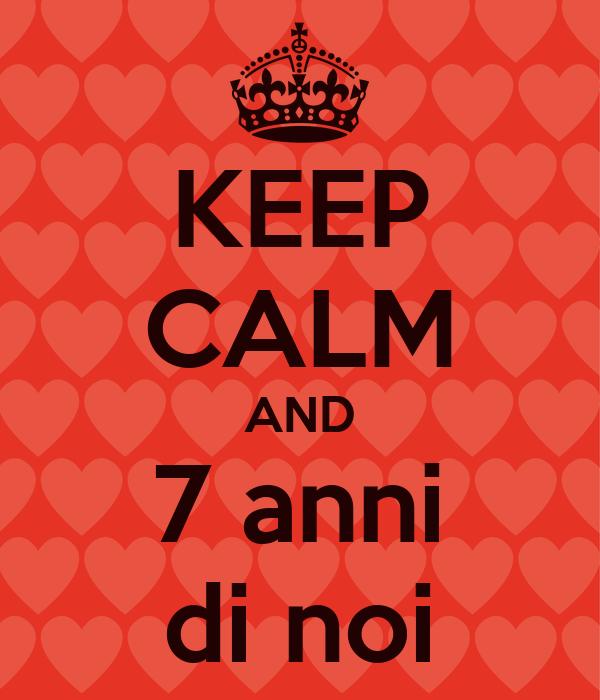 Keep calm and 7 anni di noi poster giuseppe keep calm for Immagini di keep calm