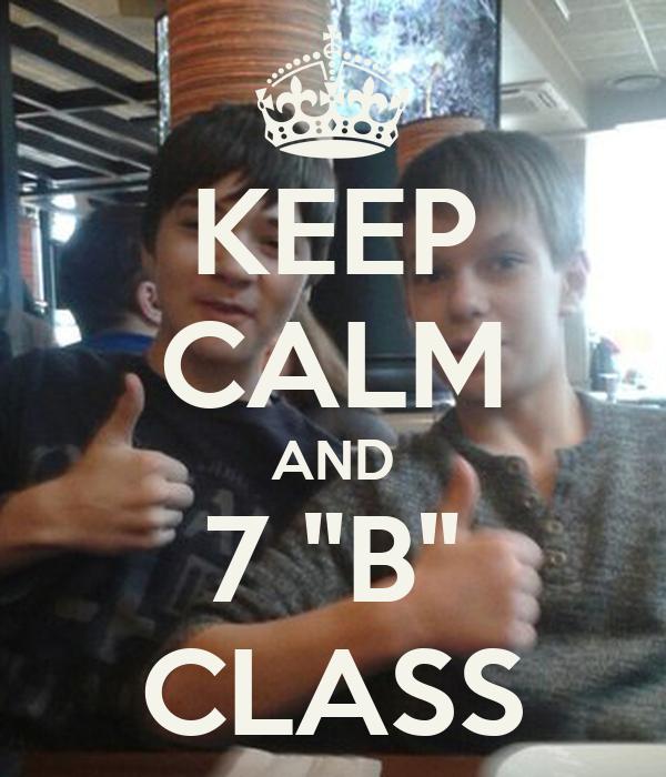 """KEEP CALM AND 7 """"B"""" CLASS"""