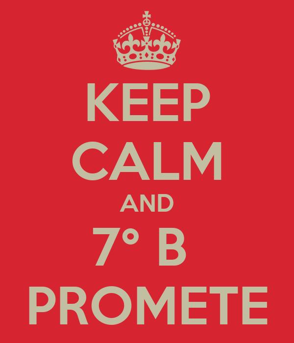 KEEP CALM AND 7° B  PROMETE