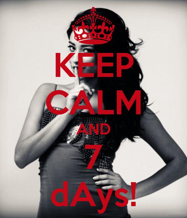 KEEP CALM AND 7 dAys!