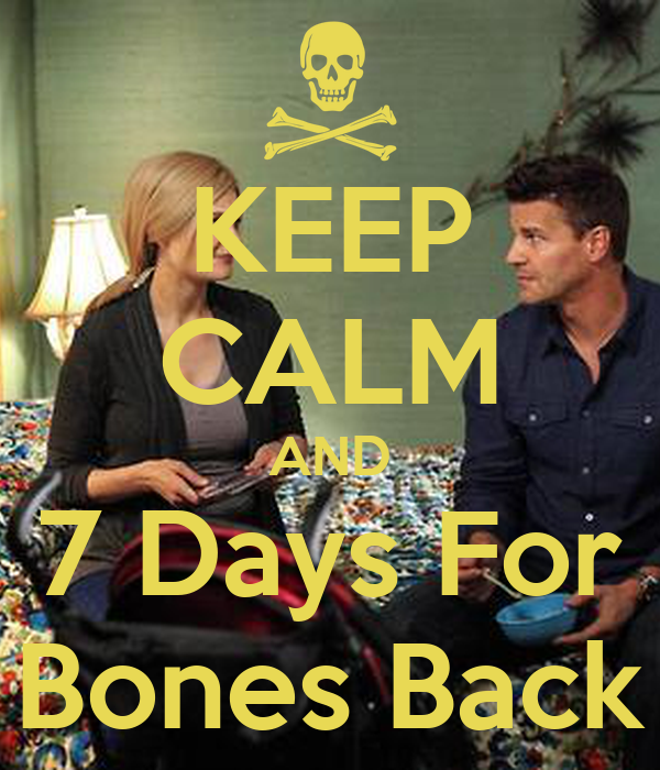 KEEP CALM AND 7 Days For Bones Back