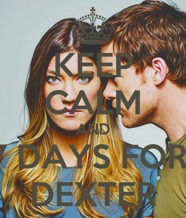 KEEP CALM AND 7 DAYS FOR  DEXTER