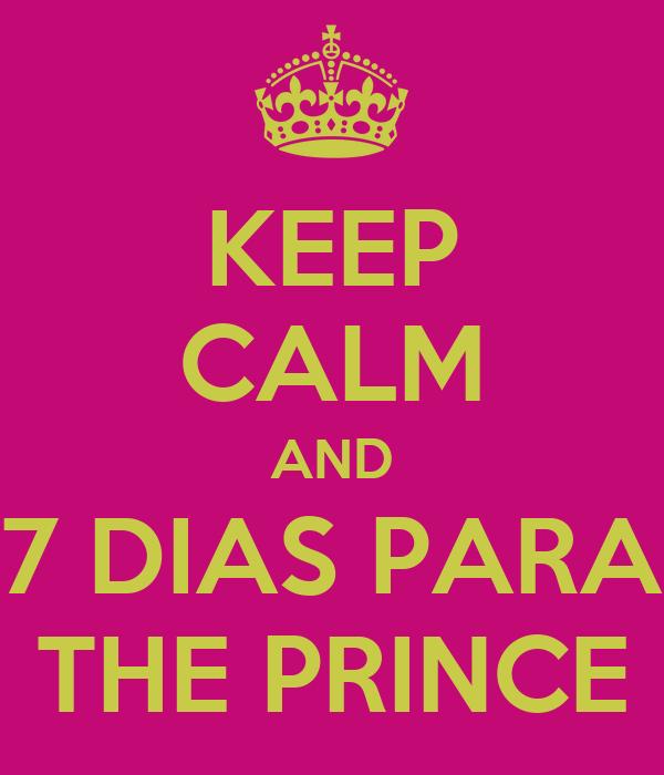 KEEP CALM AND 7 DIAS PARA THE PRINCE