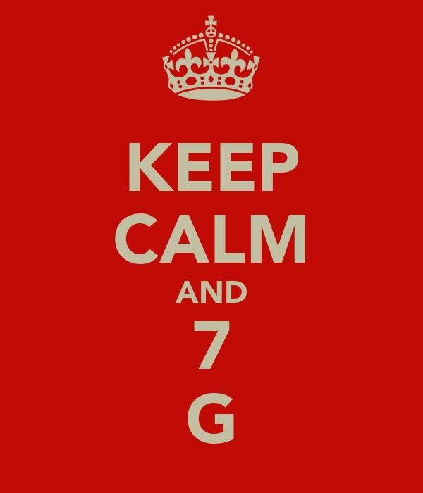 KEEP CALM AND 7 G