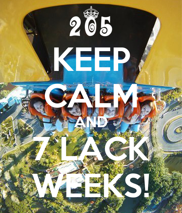 KEEP CALM AND 7 LACK WEEKS!