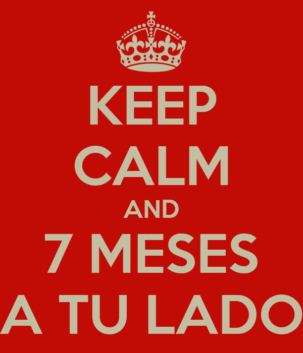 KEEP CALM AND 7 MESES A TU LADO