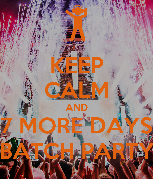 KEEP CALM AND 7 MORE DAYS BATCH PARTY