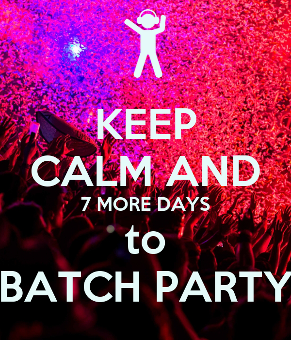 KEEP CALM AND 7 MORE DAYS to BATCH PARTY