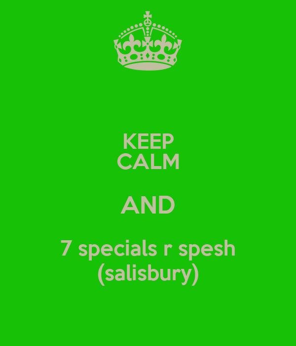 KEEP CALM AND 7 specials r spesh (salisbury)