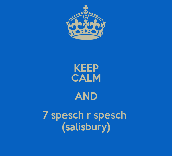 KEEP CALM AND 7 spesch r spesch  (salisbury)