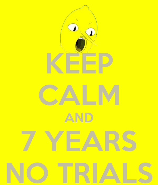 KEEP CALM AND 7 YEARS NO TRIALS