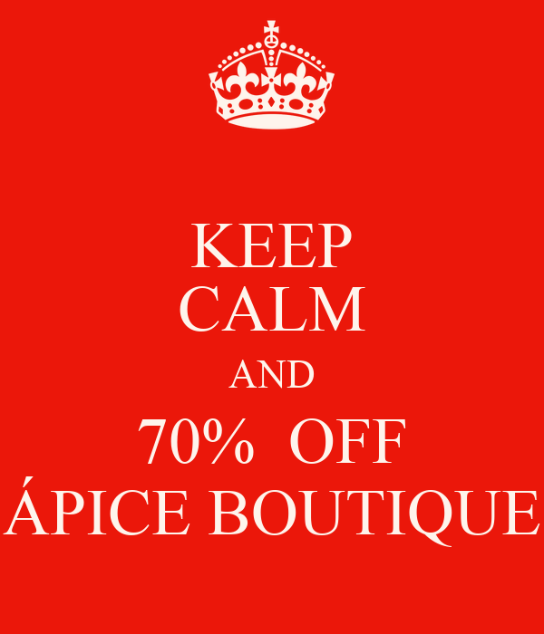 KEEP CALM AND 70%  OFF ÁPICE BOUTIQUE