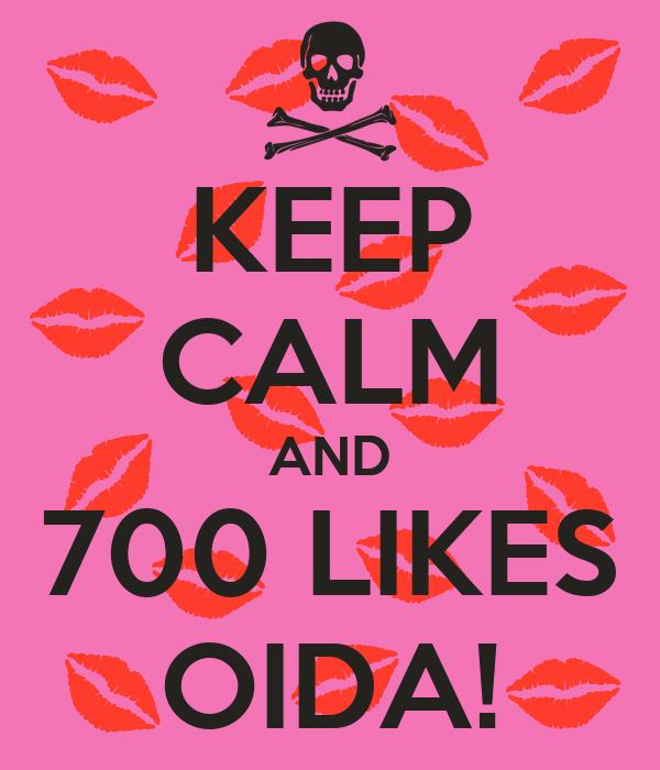 KEEP CALM AND 700 LIKES OIDA!