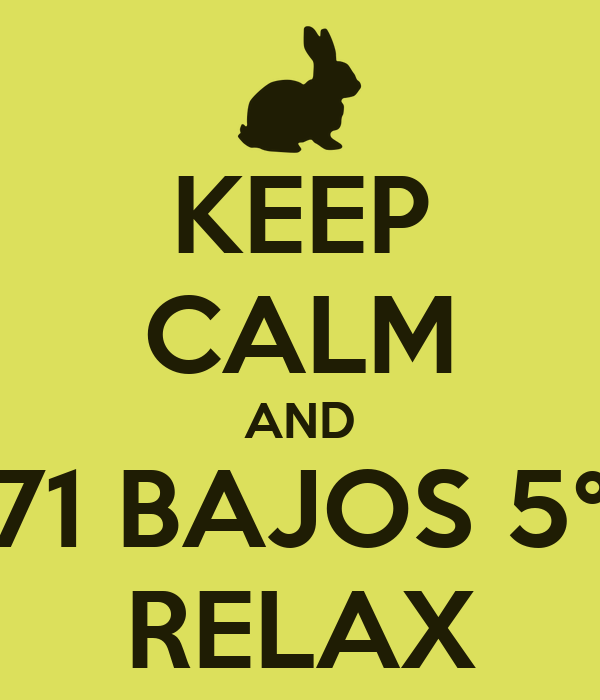KEEP CALM AND 71 BAJOS 5° RELAX