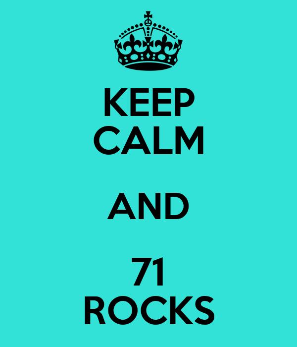 KEEP CALM AND 71 ROCKS