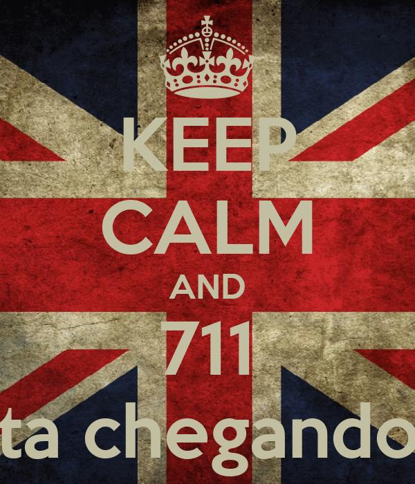 KEEP CALM AND 711 ta chegando