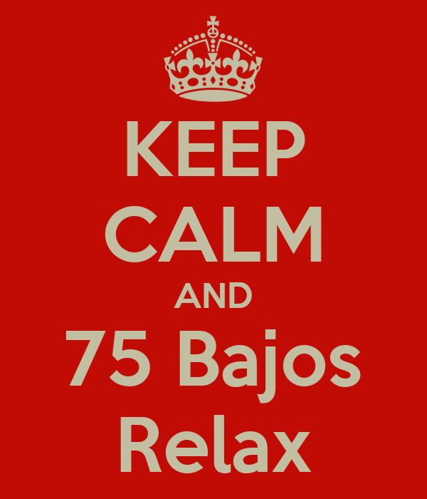 KEEP CALM AND 75 Bajos Relax