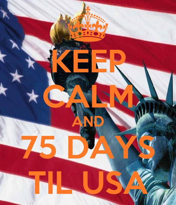 KEEP CALM AND 75 DAYS TIL USA