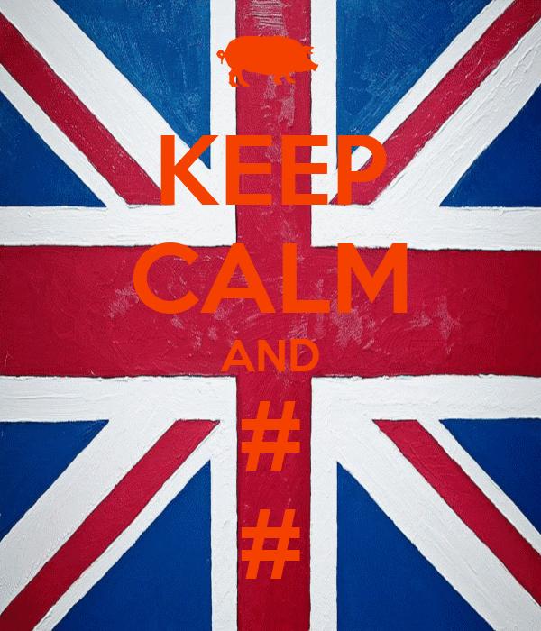 KEEP CALM AND # #
