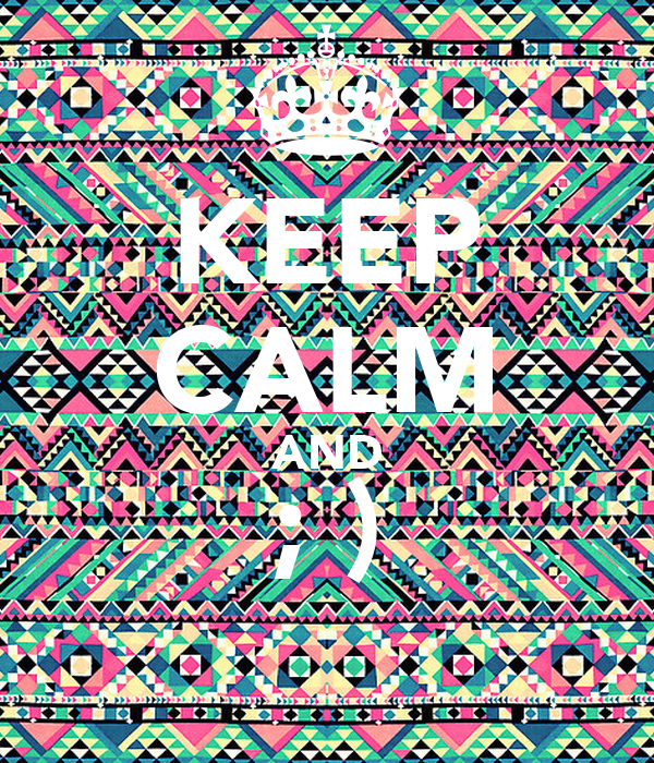 KEEP CALM AND ; )