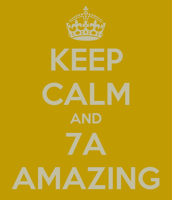 KEEP CALM AND 7A AMAZING