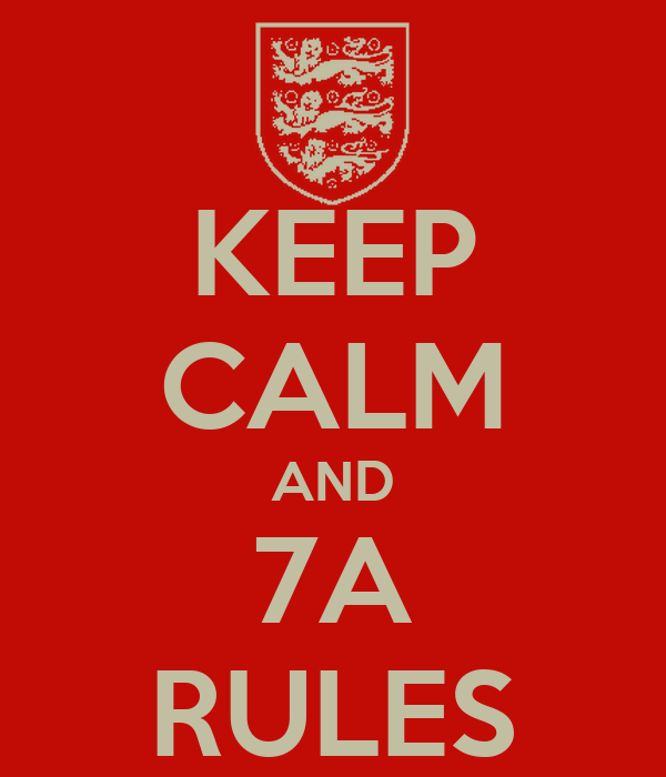 KEEP CALM AND 7A RULES