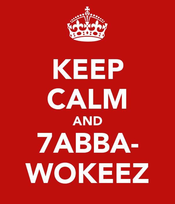 KEEP CALM AND 7ABBA- WOKEEZ