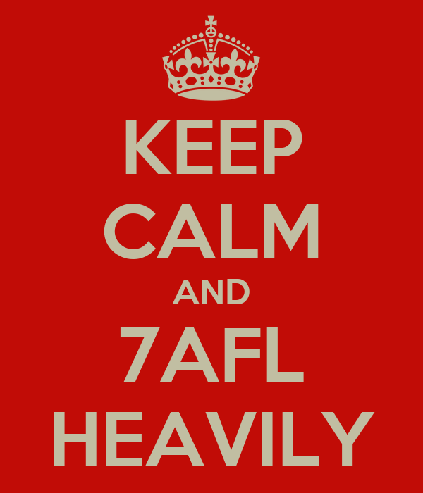 KEEP CALM AND 7AFL HEAVILY