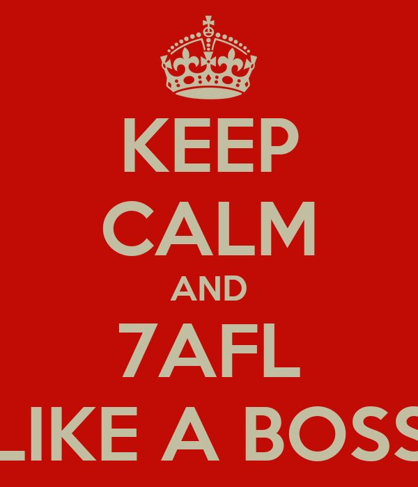 KEEP CALM AND 7AFL LIKE A BOSS