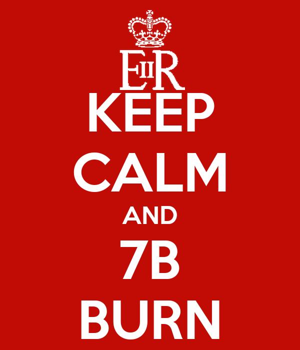 KEEP CALM AND 7B BURN