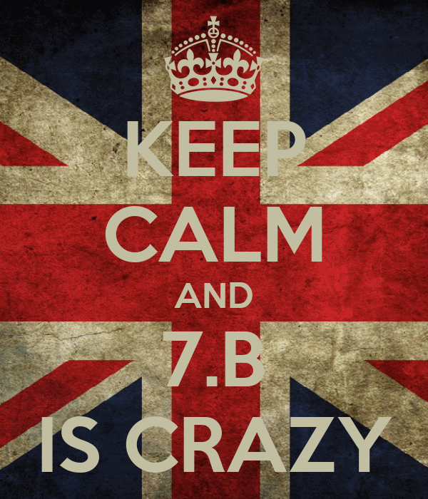 KEEP CALM AND 7.B IS CRAZY