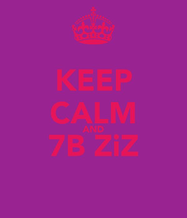 KEEP CALM AND 7B ZiZ