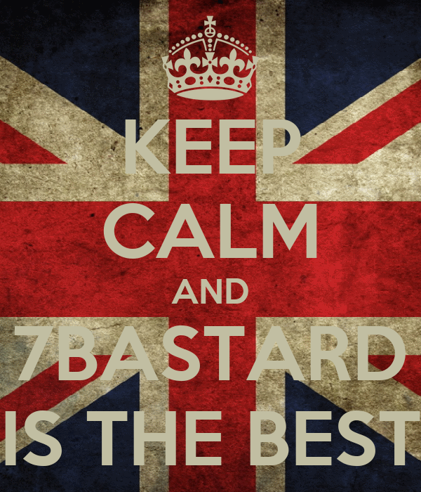 KEEP CALM AND 7BASTARD IS THE BEST