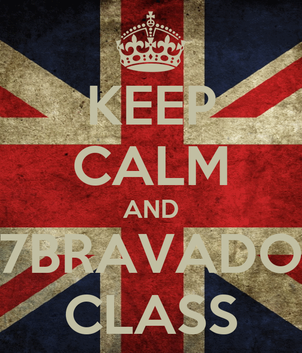 KEEP CALM AND 7BRAVADO CLASS