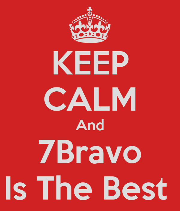KEEP CALM And 7Bravo Is The Best