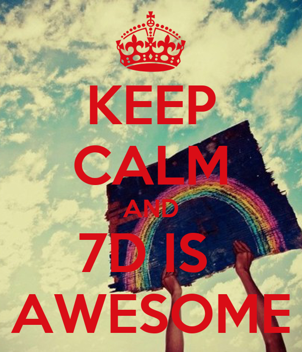 KEEP CALM AND 7D IS  AWESOME