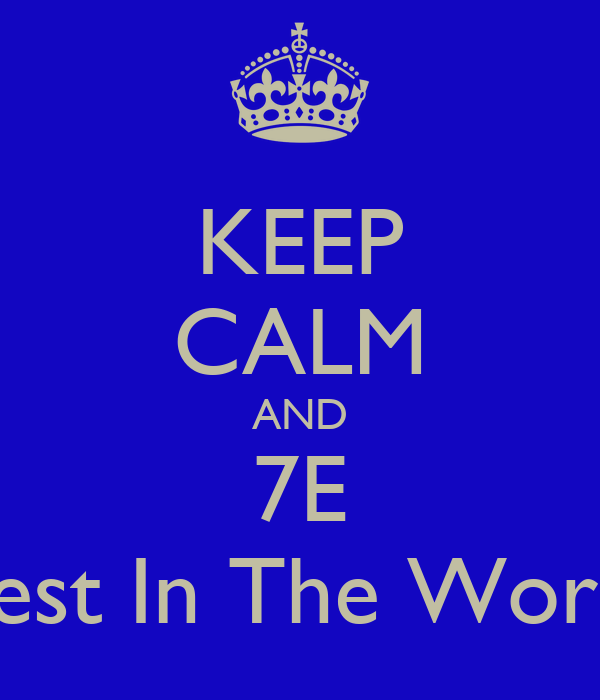 KEEP CALM AND 7E Best In The World