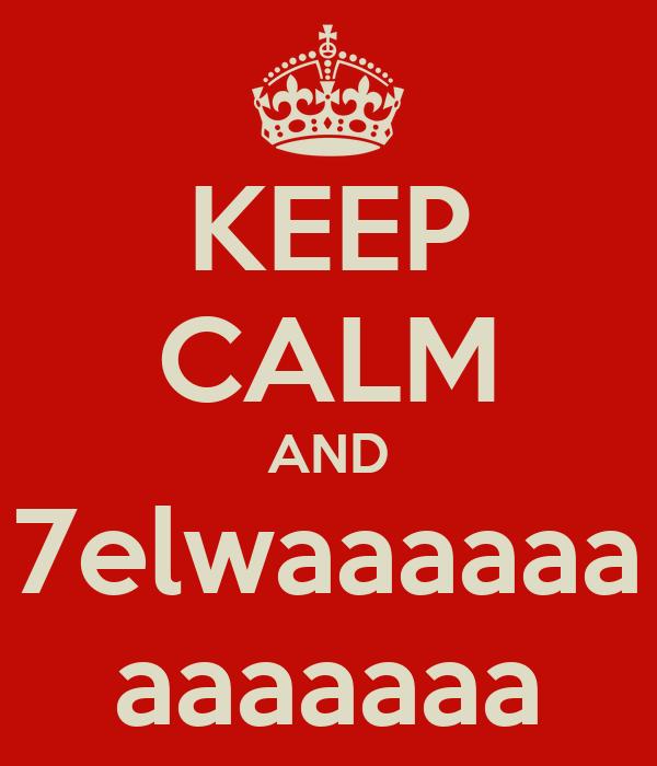 KEEP CALM AND 7elwaaaaaa aaaaaaa