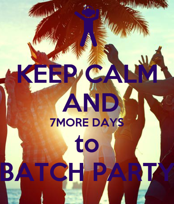 KEEP CALM  AND 7MORE DAYS to BATCH PARTY