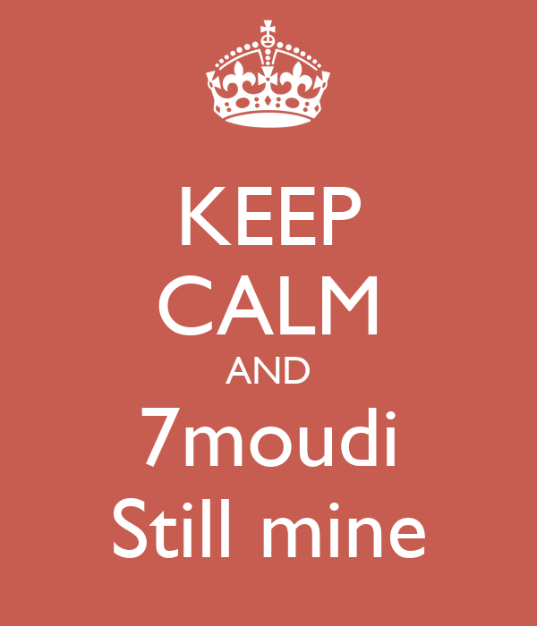 KEEP CALM AND 7moudi Still mine
