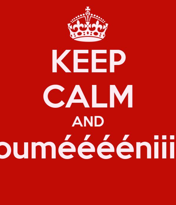 KEEP CALM AND 7oumééééniiiiii